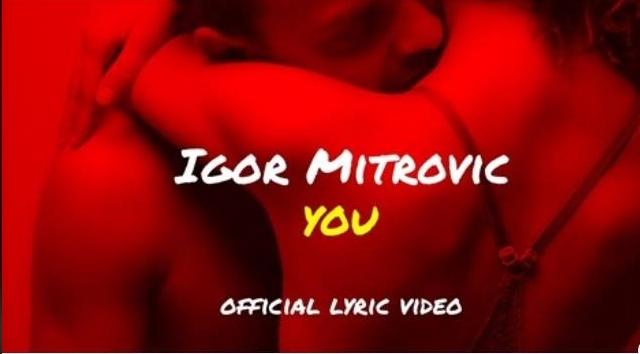 """Игор Митровиќ се врати со – """"You"""" (Лирик ВИДЕО)"""
